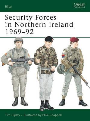 Security Forces in Northern Ireland, 1969-92 By Ripley, Tom/ Chapell, Mike/ Window, Martin (EDT)